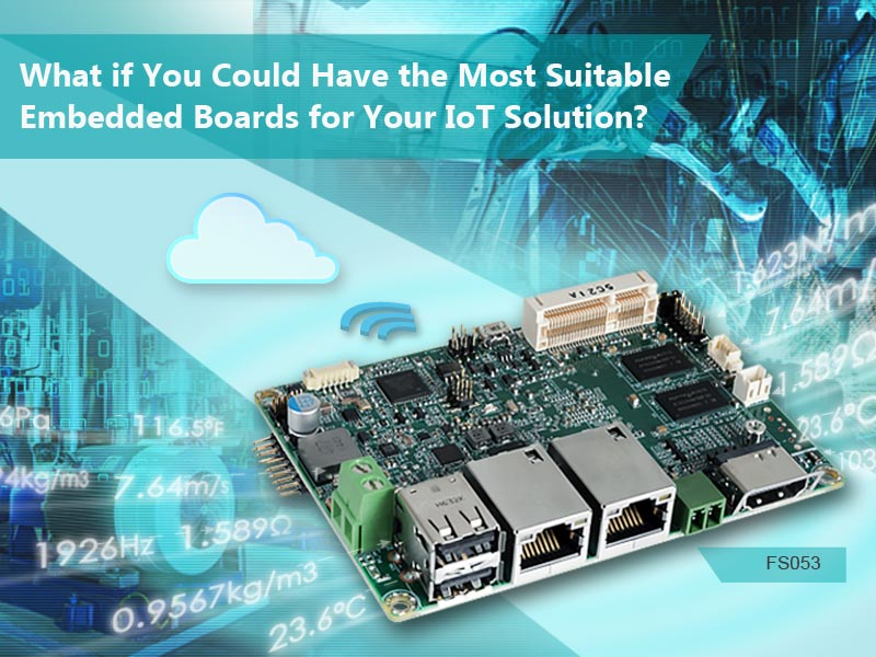 What if You Could Have the Most Suitable Embedded Boards for Your IoT Solution?