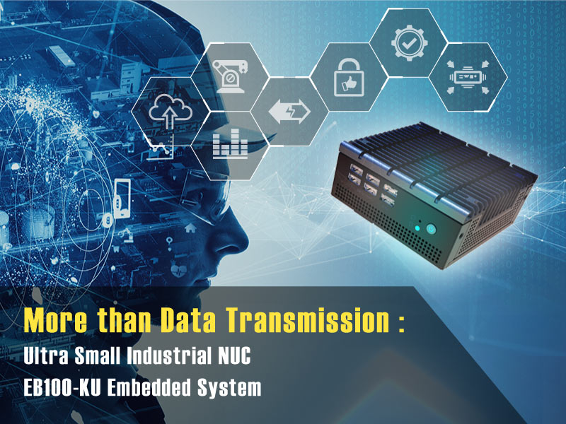 Beyond Data Transmission and Over: Ultra small Industrial NUC EB100-KU Embedded System